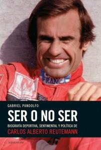 """""""Ser o no ser"""", la biografía de Carlos Reutemann. Autor: Gabriel Pandolfo."""